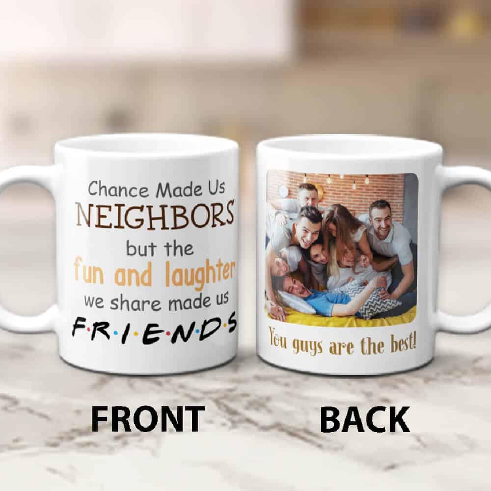 chance made us neighbors friends coffee mug gift for a neighbor