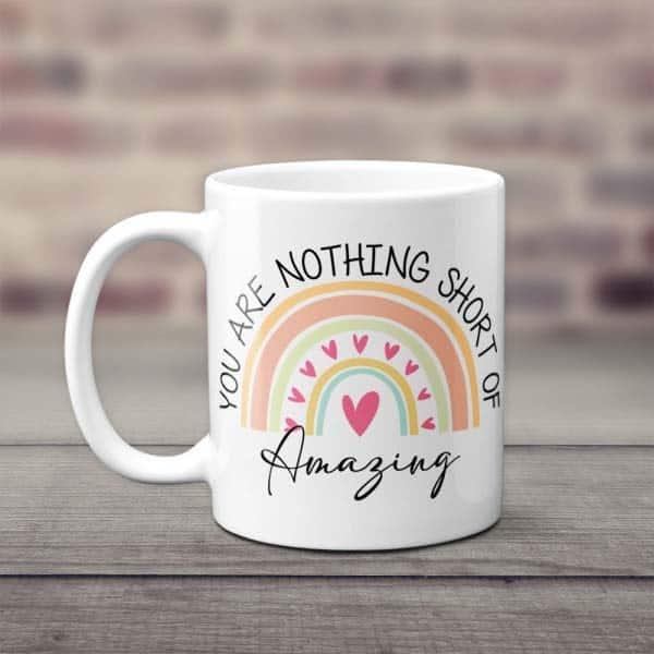 You Are Nothing Short Of Amazing Mug