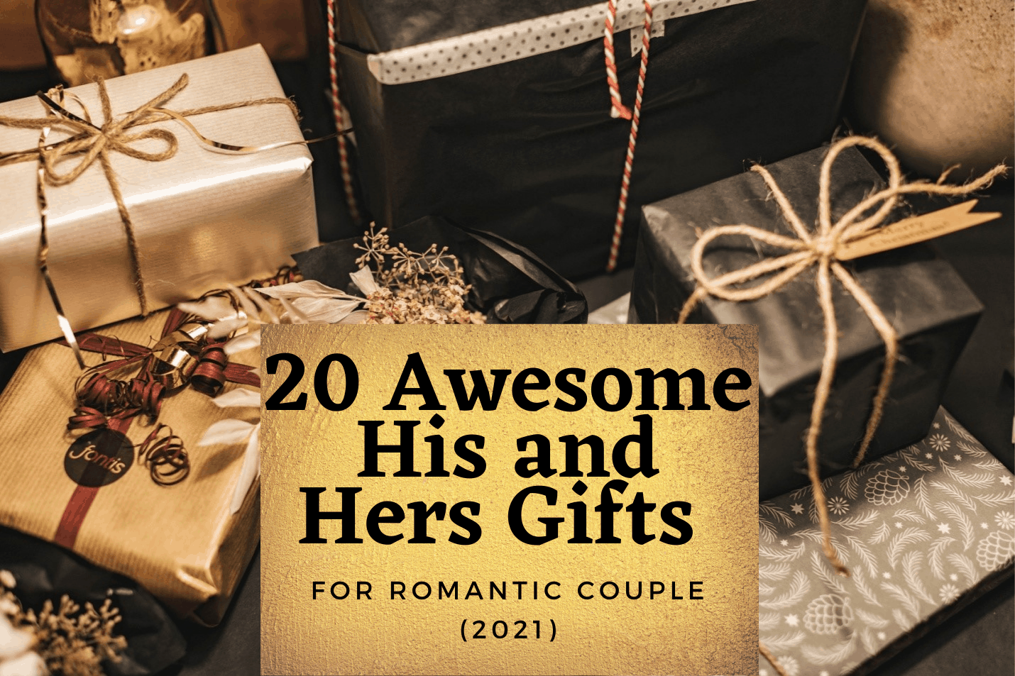 20 Awesome His and Hers Gifts For Romantic Couples (2021)