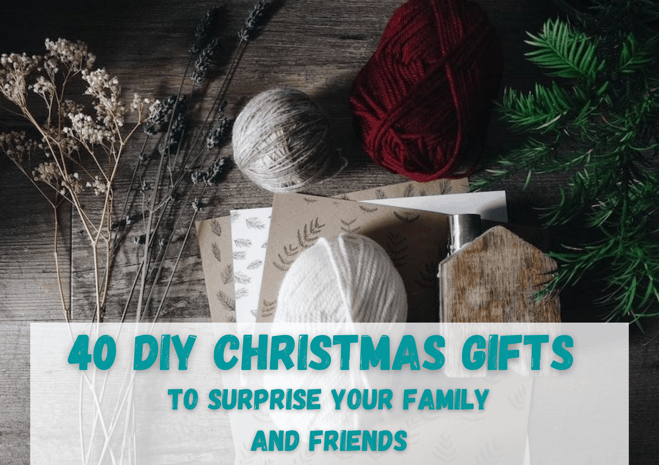 40 DIY Christmas Gifts to Surprise Your Family and Friends