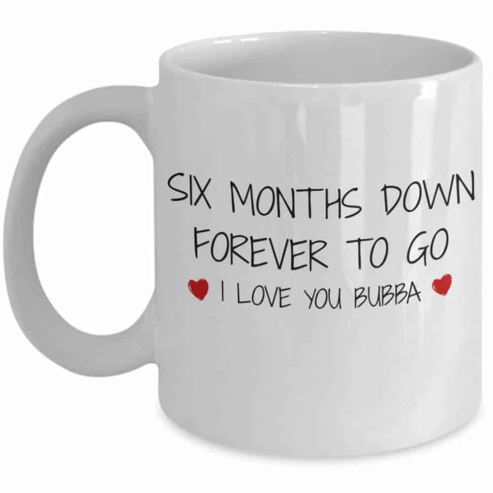 anniversary coffee mug with the words six months down forever to go and boyfriend's name