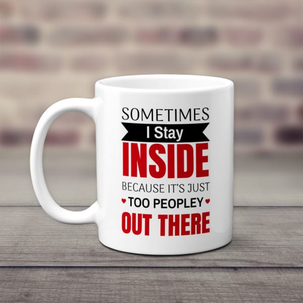 Sometimes I Stay Inside Because It's Just Too Peopley Out There Mug dirty santa gifts