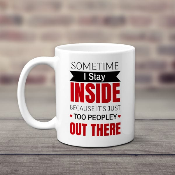 Sometimes I Stay Inside Because It's Just Too Peopley Out There Mug Inexpensive Gifts For Coworkers