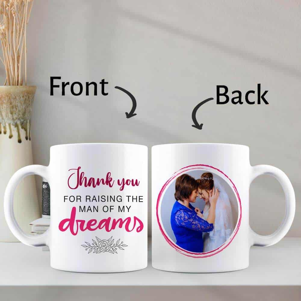 thank you for raising the man of my dream - photo mug from daughter in law to mother in law