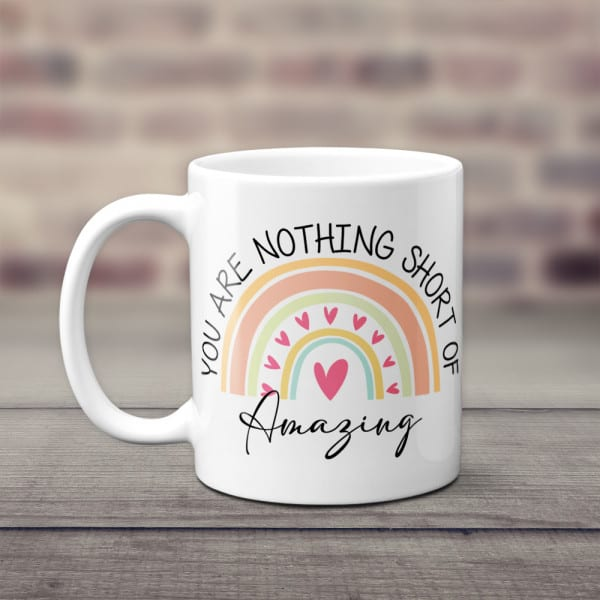 """stocking stuffer ideas for daughter: """"You Are Nothing Short Of Amazing"""" Rainbow Mug"""